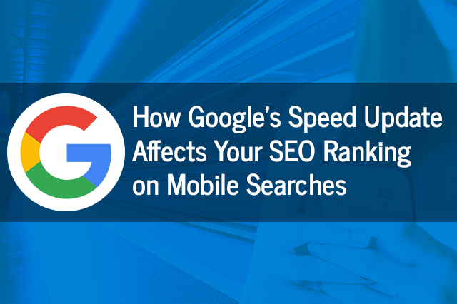 How-Google's-Speed-Update-Affects-Your-SEO-Ranking